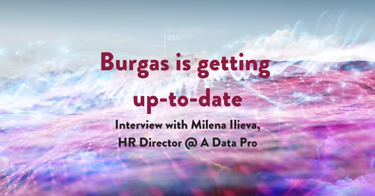 Interview with Miliena Ilieva A Data Pro Burgas is getting up-to-date